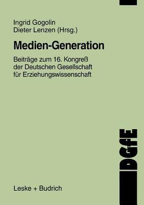 Medien-Generation: Beitrage Zum 16. Kongress Der Deutschen Gesellschaft Fur Erziehungswissenschaft Ingrid Gogolin