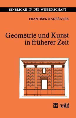 Geometrie Und Kunst in Fruherer Zeit  by  Frantisek Kaderavek