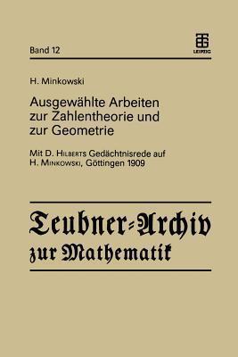 Ausgewahlte Arbeiten Zur Zahlentheorie Und Zur Geometrie: Mit D. Hilberts Gedachtnisrede Auf H. Minkowski, Gottingen 1909 Hermann Minkowski
