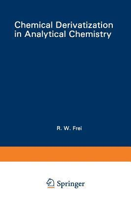 Chemical Derivatization in Analytical Chemistry, Volume 2: Separation and Continuous Flow Techniques Roland W. Frei