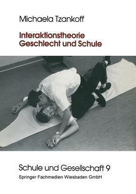 Interaktionstheorie, Geschlecht Und Schule  by  Michaela Tzankoff