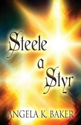 Steele a Styr  by  Angela K. Baker