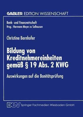 Bildung Von Kreditnehmereinheiten Gemass 19 ABS. 2 Kwg: Auswirkungen Auf Die Bonitatsprufung  by  Christine Bernhofer