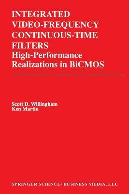 Integrated Video-Frequency Continuous-Time Filters: High-Performance Realizations in BICMOS Scott D Willingham