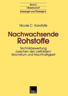 Nachwachsende Rohstoffe: Technikbewertung Zwischen Den Leitbildern Wachstum Und Nachhaltigkeit  by  Nicole Karafyllis