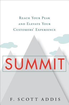 Summit: Reach Your Peak and Elevate Your Customers Experience F. Scott Addis