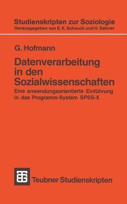 Datenverarbeitung in Den Sozialwissenschaften: Eine Anwendungsorientierte Einfuhrung in Das Programm-System SPSS-X G. Hofmann