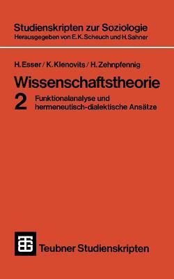 Wissenschaftstheorie 2: Funktionalanalyse Und Hermeneutisch-Dialektische Ansatze Hartmut Esser