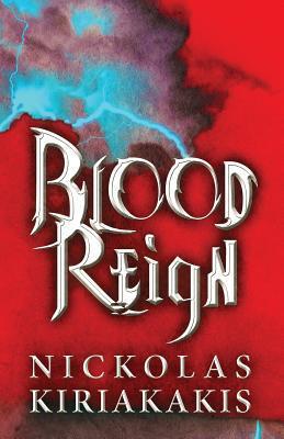 Blood Reign  by  Nickolas Kiriakakis