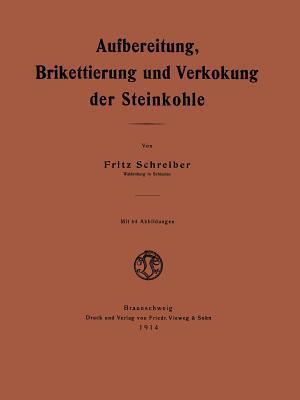 Aufbereitung, Brikettierung Und Verkokung Der Steinkohle  by  Fritz Schreiber