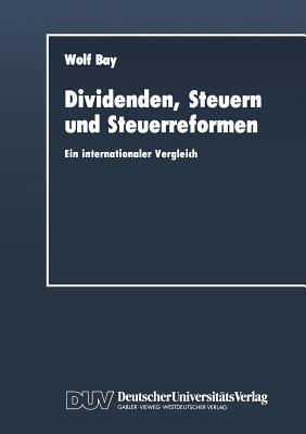 Dividenden, Steuern Und Steuerreformen: Ein Internationaler Vergleich  by  Wolf Bay