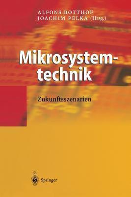 Mikrosystemtechnik: Zukunftsszenarien Alfons Botthof