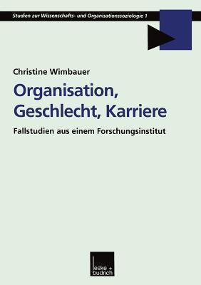 Organisation, Geschlecht, Karriere: Fallstudien Aus Einem Forschungsinstitut Christine Wimbauer