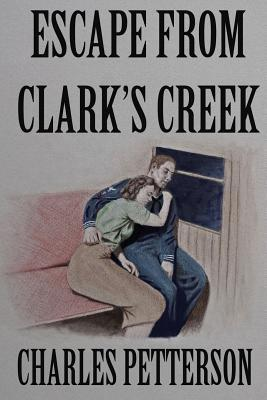 Escape from Clarks Creek  by  Charles A. Petterson