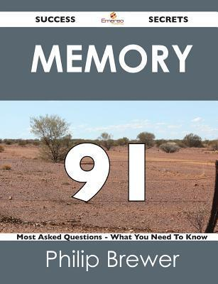 Memory 91 Success Secrets - 91 Most Asked Questions on Memory - What You Need to Know  by  Philip Brewer