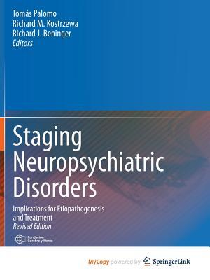 Staging Neuropsychiatric Disorders: Implications for Etiopathogenesis and Treatment Tomas Palomo