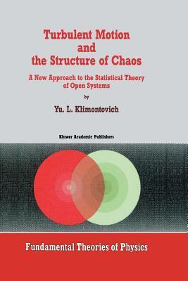 Turbulent Motion and the Structure of Chaos: A New Approach to the Statistical Theory of Open Systems  by  Yu L Klimontovich