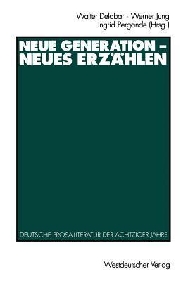 Neue Generation Neues Erzahlen: Deutsche Prosa-Literatur Der Achtziger Jahre Walter Delabar