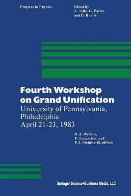 Fourth Workshop on Grand Unification: University of Pennsylvania, Philadelphia April 21 23, 1983 Paul Langacker