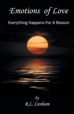 Emotions of Love: Everything Happens for a Reason R L Canham