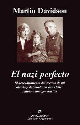 El Nazi Perfecto: El Descubrimiento del Secreto de Mi Abuelo y del Modo en Que Hitler Sedujo A una Generacion  by  Martin Davidson