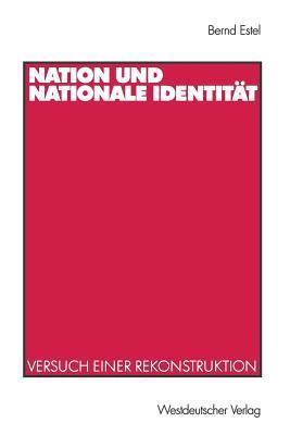 Nation Und Nationale Identitat: Versuch Einer Rekonstruktion  by  Bernd Estel