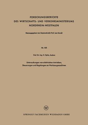 Untersuchungen Von Elektrischen Antrieben, Steuerungen Und Regelungen an Werkzeugmaschinen  by  Herwart Opitz