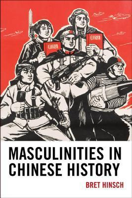 Masculinities in Chinese History  by  Bret Hinsch