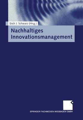 Nachhaltiges Innovationsmanagement  by  Erich J Schwarz
