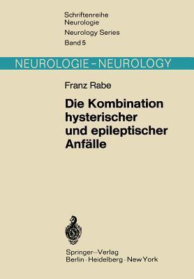 Die Kombination Hysterischer Und Epileptischer Anfalle: Das Problem Der Hysteroepilepsie in Neuer Sicht  by  F. Rabe