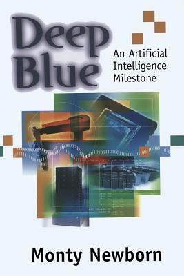 Deep Blue: An Artificial Intelligence Milestone Monty Newborn