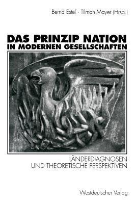 Das Prinzip Nation in Modernen Gesellschaften: Landerdiagnosen Und Theoretische Perspektiven  by  Bernd Estel