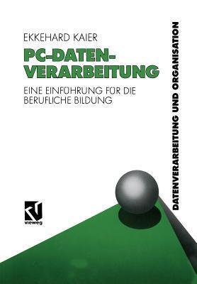 PC-Datenverarbeitung: Eine Einfuhrung Fur Die Berufliche Bildung Ekkehard Kaier