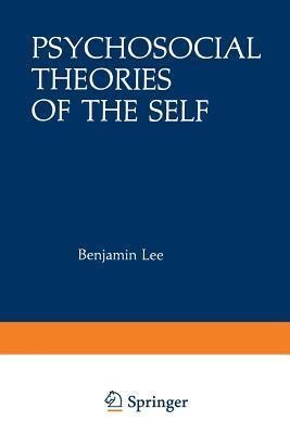 Psychosocial Theories of the Self: Proceedings of a Conference on New Approaches to the Self, Held March 29 April 1, 1979,  by  the Center for Psychosocial Studies, Chicago, Illinois by Benjamin Lee