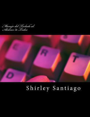 Manejo del Teclado Al Alcance de Todos: Mecanografia  by  Shirley Santiago