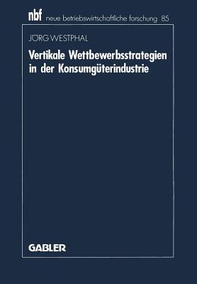 Vertikale Wettbewerbsstrategien in der Konsumgüterindustrie Jörg Westphal
