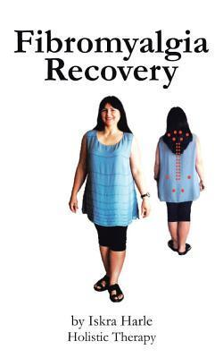 Fibromyalgia Recovery  by  Iskra Harle