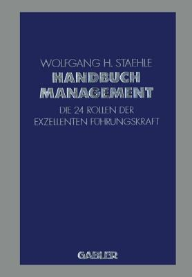Handbuch Management: Die 24 Rollen Der Exzellenten Fuhrungskraft Wolfgang H. Staehle
