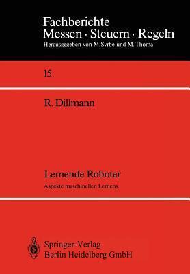 Lernende Roboter: Aspekte Maschinellen Lernens  by  Rüdiger Dillmann