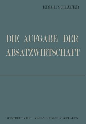 Die Aufgabe Der Absatzwirtschaft Erich Schafer