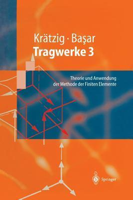 Tragwerke 3: Theorie Und Anwendung Der Methode Der Finiten Elemente  by  Wilfried B. Krätzig