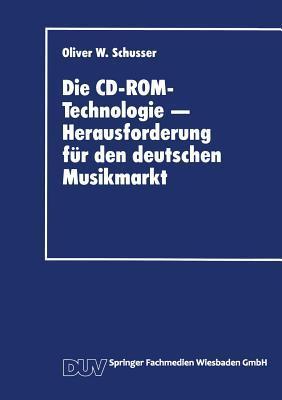 Die CD-ROM-Technologie Herausforderung Fur Den Deutschen Musikmarkt: Ein Beitrag Zum Strategischen Marketing Fur Produktinnovationen  by  Oliver W Schusser