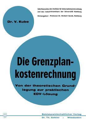 Die Grenzplankostenrechnung: Von Der Theoretischen Grundlegung Zur Praktischen Edv-Losung Volker Kube