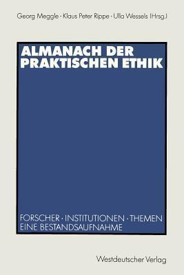 Almanach Der Praktischen Ethik: Forscher . Institutionen . Themen. Eine Bestandsaufnahme  by  Georg Meggle