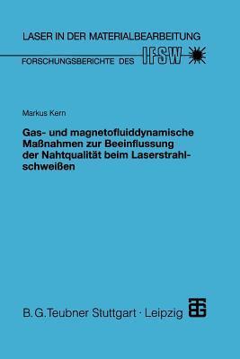 Gas- Und Magnetofluiddynamische Massnahmen Zur Beeinflussung Der Nahtqualitat Beim Laserstrahlschweissen  by  Markus Kern