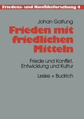Frieden Mit Friedlichen Mitteln: Friede Und Konflikt, Entwicklung Und Kultur Johan Galtung