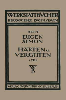 Harten Und Verguten: Erster Teil: Stahl Und Sein Verhalten  by  Eugen Simon