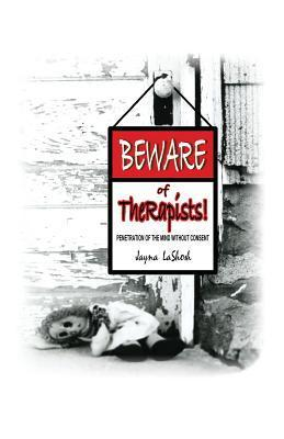Beware of Therapists!: Penetration of the Mind Without Consent Jayna Lashosh