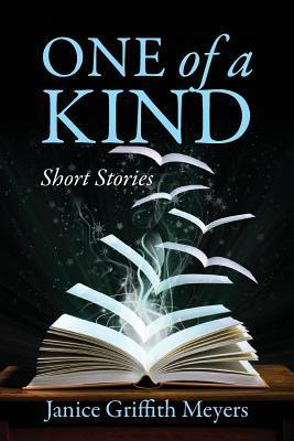 One of a Kind: Short Stories  by  Janice Griffith Meyers