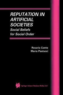 Reputation in Artificial Societies: Social Beliefs for Social Order  by  Rosaria Conte